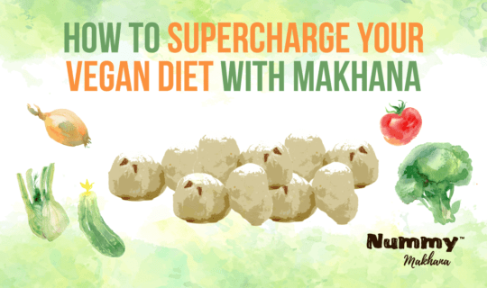 How to Supercharge Your Vegan Diet with Makhana