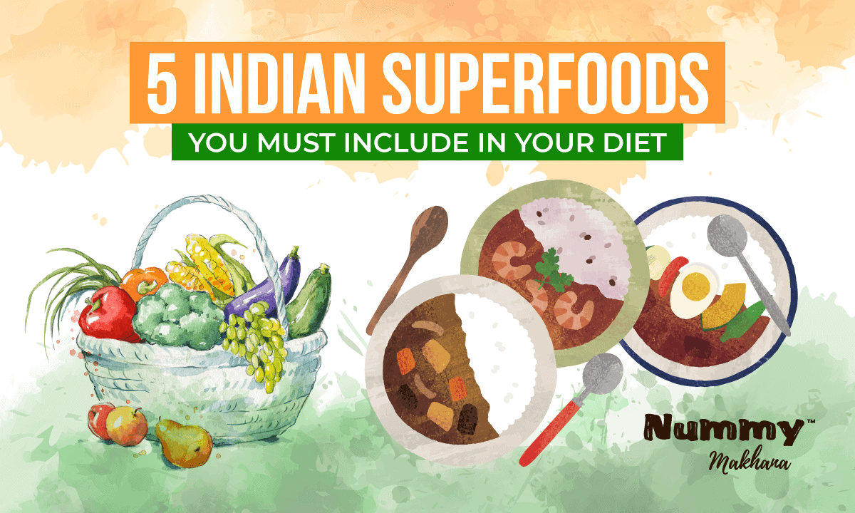 5 Indian Superfoods You Must Include in Your Diet